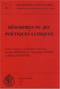 Désordres du jeu, poétiques ludiques : études d'histoire et de littérature