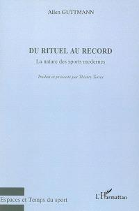 Du rituel au record : la nature des sports modernes
