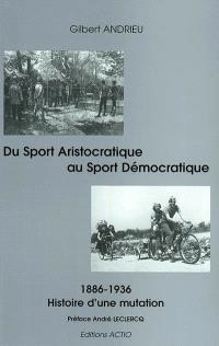 Du sport aristocratique au sport démocratique : histoire d'une mutation (1886-1936)