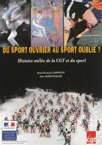 Du sport ouvrier au sport oublié ? : histoire mêlée de la CGT et du sport