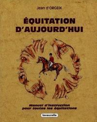 Equitation d'aujourd'hui : manuel d'instruction pour toutes les équitations