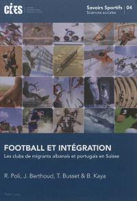 Football et intégration : les clubs des migrants albanais et portugais en Suisse