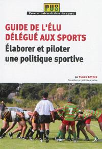 Guide de l'élu délégué aux sports : élaborer et piloter une politique sportive