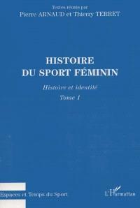 Histoire du sport féminin. Volume 1, Histoire et identité