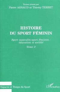 Histoire du sport féminin. Volume 2, Sport masculin-sport féminin : éducation et société
