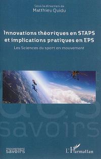 Innovations théoriques en STAPS et implications pratiques en EPS : les sciences du sport en mouvement