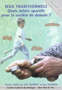 Jeux traditionnels : quels loisirs sportifs pour la société de demain ? : actes des rencontres internationales de Nantes, 3-5 octobre 2002