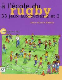 A l'école du rugby : 33 jeux aux cycles 2 et 3