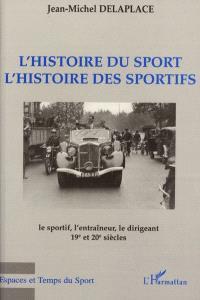 L'histoire du sport, l'histoire des sportifs : le sportif, l'entraîneur, le dirigeant : 19e et 20e siècles