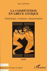 La compétition en Grèce antique : Agôn : généalogie, évolution, interprétation