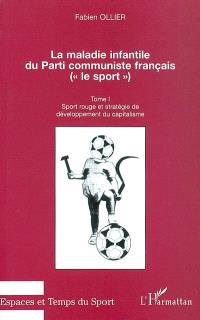 La maladie infantile du Parti communiste français : le sport. Volume 1, Sport rouge et stratégie de développement du capitalisme