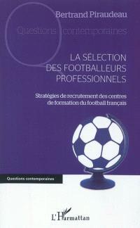 La sélection des footballeurs professionnels : stratégies de recrutement des centres de formation du football français