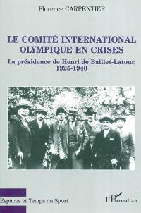 Le Comité international olympique en crises : la présidence de Henri de Baillet-Latour, 1925-1940