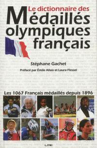 Le dictionnaire des médaillés olympiques français : les 1.067 sportifs médaillés depuis 1896