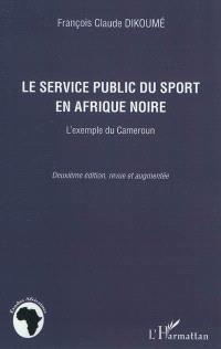 Le service public du sport en Afrique noire : l'exemple du Cameroun
