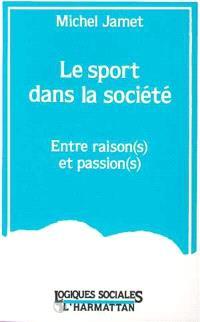 Le sport dans la société : entre raison(s) et passion(s)