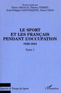 Le sport et les Français pendant l'Occupation : 1940-1944. Volume 1