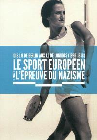Le sport européen à l'épreuve du nazisme : des JO de Berlin aux JO de Londres (1936-1948)