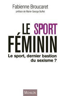 Le sport féminin : le sport, dernier bastion du sexisme ?