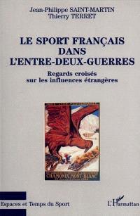 Le sport français dans l'entre-deux-guerres : regards croisés sur les influences étrangères