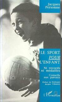 Le sport pour l'enfant, ni records, ni médailles : conseils aux parents