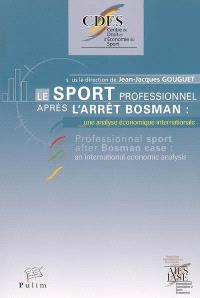 Le sport professionnel après l'arrêt Bosman : une analyse économique internationale = Professionnal sport after Bosman case : an international economic analysis