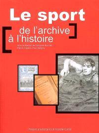 Le sport, de l'archive à l'histoire : actes des journées d'études, les 8 et 9 juin 2005 à Paris et Roubaix