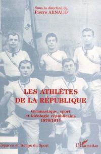 Les athlètes de la République : gymnastique, sport et idéologie républicaine, 1870-1914
