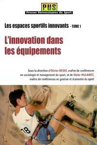 Les espaces sportifs innovants. Volume 1, L'innovation dans les équipements