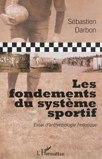 Les fondements du système sportif : essai d'anthropologie historique