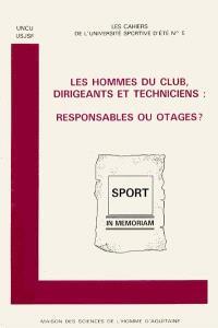 Les hommes du club, dirigeants et techniciens : responsables ou otages ?