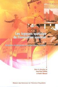Les logiques spatiales de l'innovation sportive : conditions d'émergence et configurations multiples