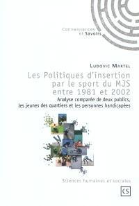 Les politiques d'insertion par le sport du MJS entre 1981 et 2002 : analyse comparée de deux publics, les jeunes des quartiers et les personnes handicapées