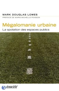 Mégalomanie urbaine  : la spoliation des espaces publics