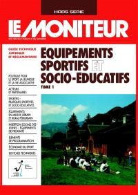 Moniteur (Le), hors série, Les équipements sportifs et socio-educatifs. 1re partie : guide technique, juridique et réglementaire