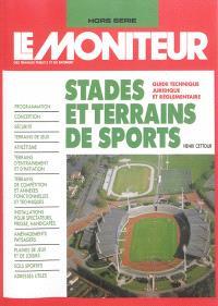 Moniteur (Le), hors série, Stades et terrains de sports : guide technique, juridique et réglementaire