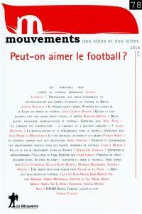 Mouvements. n° 78, Peut-on aimer le football ?