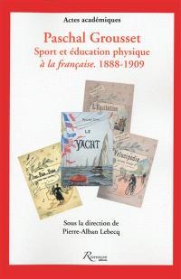Paschal Grousset : sport et éducation physique à la française, 1888-1909