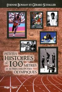 Petites histoires du 100 mètres : et autres disciplines olympiques