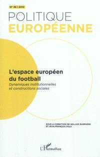 Politique européenne. n° 36, L'espace européen du football : dynamiques institutionnelles et constructions sociales