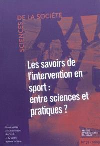 Sciences de la société. n° 77, Les savoirs de l'intervention en sport : entre sciences et pratiques