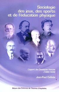 Sociologie des jeux, des sports et de l'éducation physique : l'apport des classiques français (1890-1939)