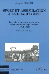 Sport et assimilation à la Guadeloupe : les enjeux du corps performant de la colonie au département : 1914-1965