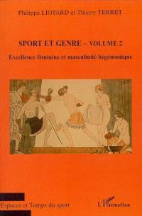 Sport et genre. Volume 2, Excellence féminine et masculinité hégémonique
