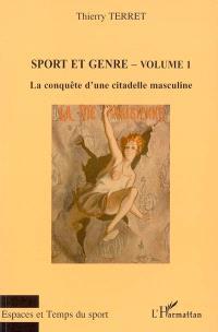 Sport et genre. Volume 1, La conquête d'une citadelle masculine