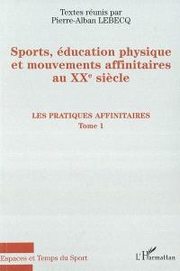 Sports, éducation physique et mouvements affinitaires au XXe siècle. Volume 1, Les pratiques affinitaires