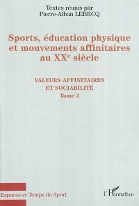 Sports, éducation physique et mouvements affinitaires au XXe siècle. Volume 2, Valeurs affinitaires et sociabilité