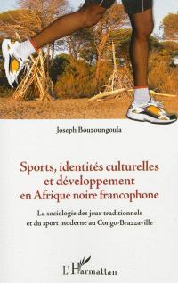 Sports, identités culturelles et développement en Afrique noire francophone : la sociologie des jeux traditionnels et du sport moderne au Congo-Brazzaville