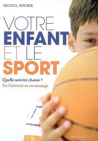 Votre enfant et le sport : quelle activité choisir ? : de l'oisiveté au surmenage