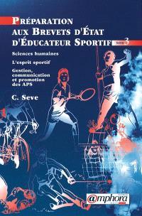Préparation aux brevets d'Etat d'éducateur sportif. Volume 3, Sciences humaines, l'esprit sportif : gestion, promotion et communication des APS